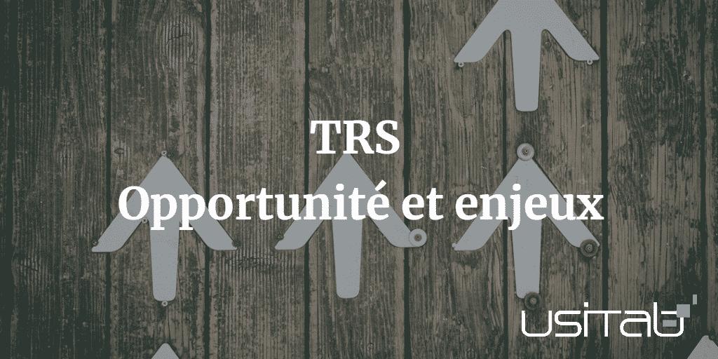 TRS - Opportunité & Enjeux